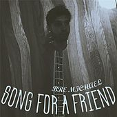 Song for a Friend by Bre Michael