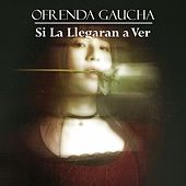 Ofrenda Gaucha: Si la Llegaran a Ver by Various Artists
