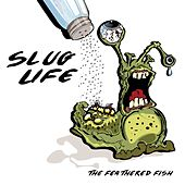 Slug Life by Feathered Fish