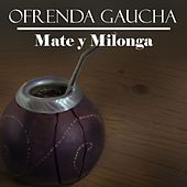 Ofrenda Gaucha: Mate y Milonga by Various Artists