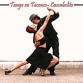 Tango en Tacones: Cascabelito by Various Artists
