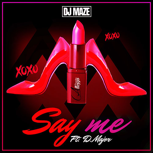 Say Me (feat. D. Major) by DJ Maze