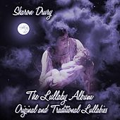 The Lullaby Album: Original and Traditional Lullabies by Sharon Drury