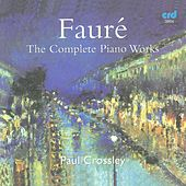 Fauré: The Complete Piano Works by Paul Crossley
