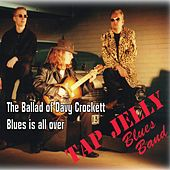 The Ballad of Davy Crockett - Blues Is All Over von Tap Jelly Blues Band
