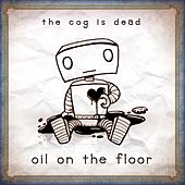 Oil on the Floor by The Cog is Dead