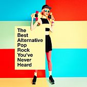The Best Alternative Pop Rock You've Never Heard by Various Artists