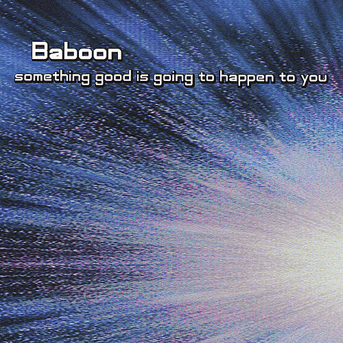 Play & Download Something Good Is Going To Happen To You by Baboon | Napster