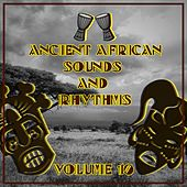 Ancient African Sounds and Rhythms, Vol. 10 by Various Artists