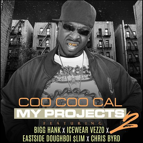 My Projects 2 (feat. Bigg Hank, Icewear Vezzo, Eastside Doughboi $Lim & Chri$ Byrd) by Coo Coo Cal