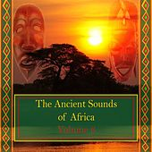 The Ancient Sounds of Africa, Vol. 6 by Various Artists