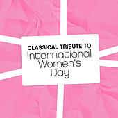 Play & Download Classical Tribute to International Women's Day by Various Artists | Napster
