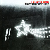 I Sing the Birth by New York Polyphony