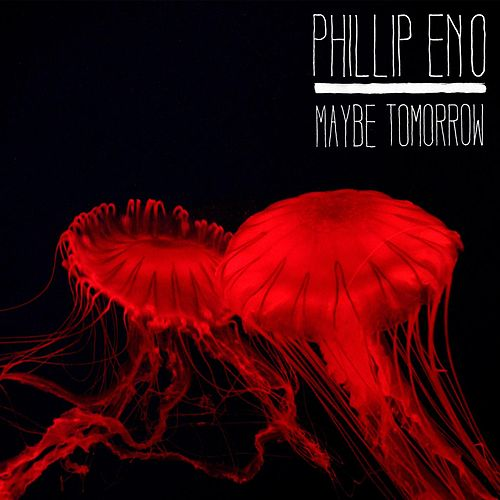 Maybe Tomorrow by Phillip Eno