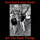 Play & Download All the Dark Things by Noah Hunt | Napster