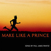 Make Like a Prince by Paul James Frantz