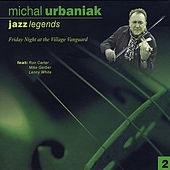 Play & Download Jazz Legends, Vol. 2: Friday Night At the Village Vanguard by Michal Urbaniak | Napster