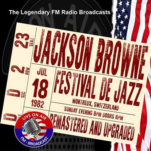 Legendary FM Broadcasts - Festival De Jazz, Montreux Switzerland 18th July 1982 von Jackson Browne