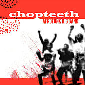 Play & Download Chopteeth by Chopteeth Afrofunk Big Band | Napster