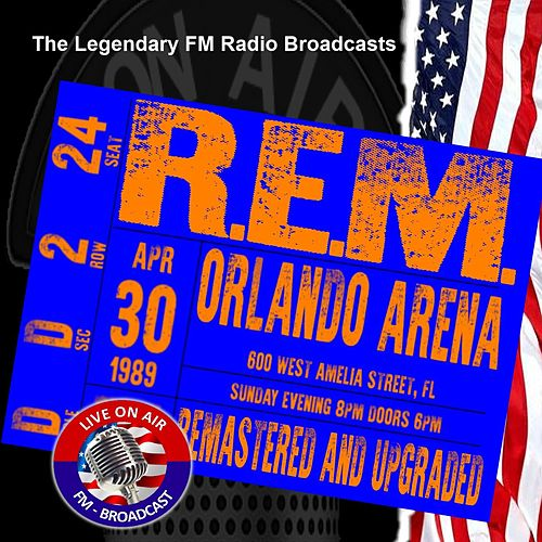 Legendary FM Broadcasts - Orlando Arena, Orlando, Florida FL 30th April 1989 by R.E.M.