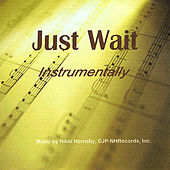 Play & Download Just Wait Instrumentally by Nikki Hornsby | Napster