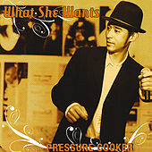 Play & Download What She Wants by Pressure Cooker | Napster