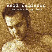 Play & Download The Noise in My Chest by Reid Jamieson | Napster
