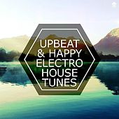 Upbeat & Happy Electro House Tunes by Various Artists