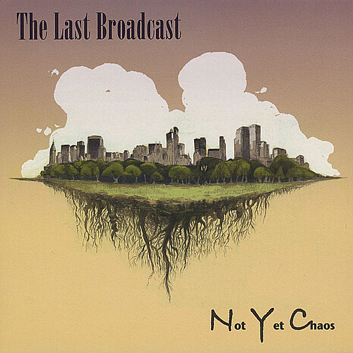 Not Yet Chaos by The Last Broadcast