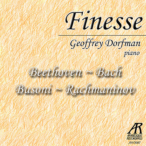 Play & Download Finesse: Geoffrey Dorfman Plays Busoni, Beethoven, Rachmaninov, Bach by Geoffrey Dorfman | Napster