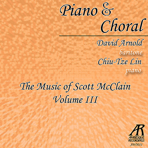Play & Download Piano & Choral: The Music of Scott McClain, Vol. 3 by Chiu-Tze Lin | Napster