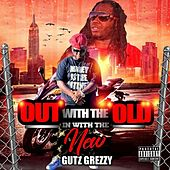 Out With The Old In With The New by GUTZ GREZZY