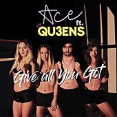 Give All You Got (feat. Qu3ens) by Ace