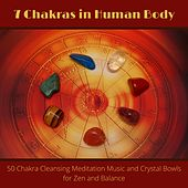 7 Chakras in Human Body - 50 Chakra Cleansing Meditation Music and Crystal Bowls for Zen and Balance by Chakra Meditation Specialists