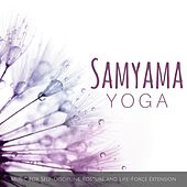 Samyama Yoga: Music for Self-Discipline, Posture and Life-Force Extension by Various Artists