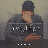 Nvrfrgt by Pastor AD3 Thi'sl