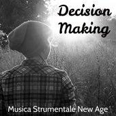 Decision Making - Musica Strumentale New Age per Dormire Meglio Pura Meditazione Zen Salute e Benessere con Suoni Soft Rilassanti Binaurali by Various Artists