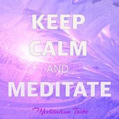 Keep Calm and Meditate – 30 Peaceful Songs for Meditation and Reiki Healing Soft Touch by Meditation Tribe
