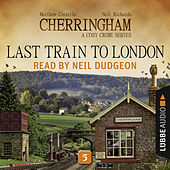 Last Train to London - Cherringham - A Cosy Crime Series: Mystery Shorts 5 (Unabridged) von Matthew Costello Neil Richards