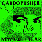 New Cult Fear by Cardopusher