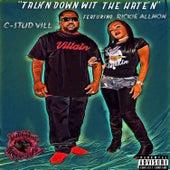 Talk'n Down Wit the Hate'n by C-stud Vill