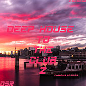 Deep House to the Club, Vol. 2 by Various Artists