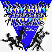 Guinguette Accordéon Musette, Vol. 17 by Various Artists