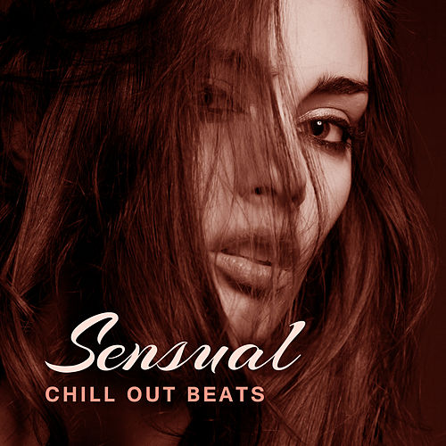 Sensual Chill Out Beats – Sex Music 69, Pure Relaxation for Lovers, Erotic Lounge, Tantric Sex, Hot Chill, Sexy Vibes by Top 40