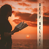 Deep Relief – Relaxing Therapy, Pure Mind, Peaceful Chill Out Music, Soft Melodies to Calm Down, Meditation, Sleep, Relax by Chillout Lounge