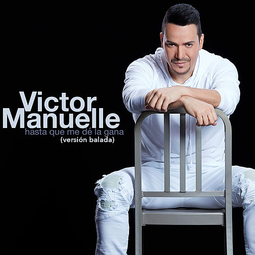 Hasta Que Me De la Gana (Versión Balada) by Víctor Manuelle