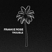 Trouble by Frankie Rose