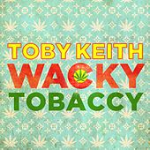 Wacky Tobaccy by Toby Keith