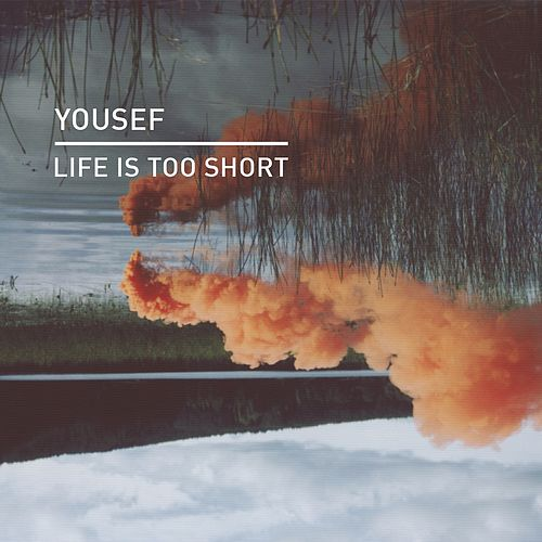 Life Is Too Short by Yousef