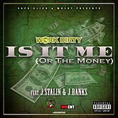 Is It Me (Or the Money) [feat. J. Stalin & J. Banks] by Work Dirty